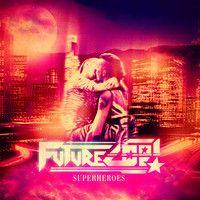 Futurecop! feat Kristine -  Superheroes by Futurecop! on SoundCloud