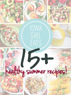 15+ Healthy Summer Recipes using fresh summer produce to make all season long! | iowagirleats.com
