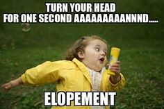 Elopement/Bolting - my life!