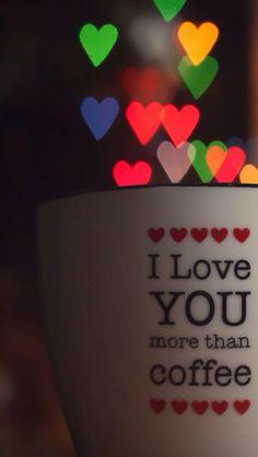 I love you more than #coffee ♥ ♥ ♥