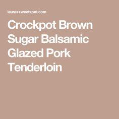 Crockpot Brown Sugar Balsamic Glazed Pork Tenderloin