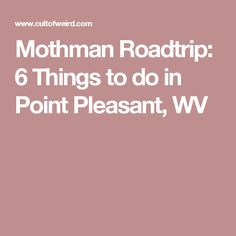 Mothman Roadtrip: 6 Things to do in Point Pleasant, WV