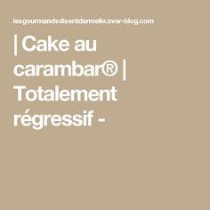 | Cake au carambar® | Totalement régressif -