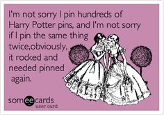 I'm not sorry I pin hundreds of Harry Potter pins, and I'm not sorry if I pin the same thing twice,obviously, it rocked and needed pinned again.