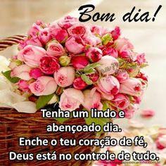 Tenha um lindo e abençoado dia. Enche o teu coração de fé, Deus está no controle de tudo. Bom dia!