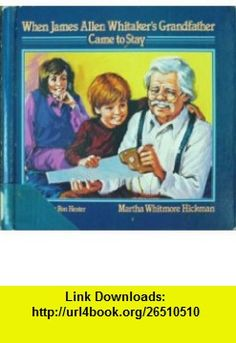 When James Allen Whitakers Grandfather Came to Stay (9780687450169) Martha Whitmore Hickman, Ronald Hester , ISBN-10: 0687450160  , ISBN-13: 978-0687450169 ,  , tutorials , pdf , ebook , torrent , downloads , rapidshare , filesonic , hotfile , megaupload , fileserve