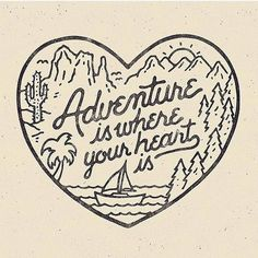 Adventure doesn't mean new external experiences every day. You can have adventures wherever you are.
