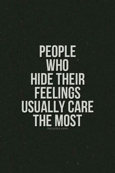 People Who Hide Their Feelings Usually Care The Most Life Quotes Quotes Quote Emotions Feelings Care Life Lessons Life Sayings Sneha Soni