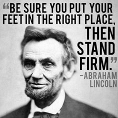 """""""Then stand firm."""" A. Lincoln"""