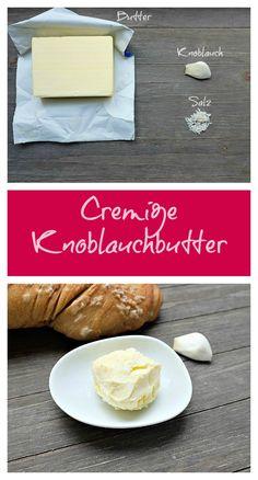 Ein Rezept für eine leckere und super cremige Knoblauchbutter. Hier verrate ich euch den Trick!