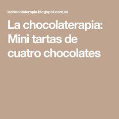 La chocolaterapia: Mini tartas de cuatro chocolates