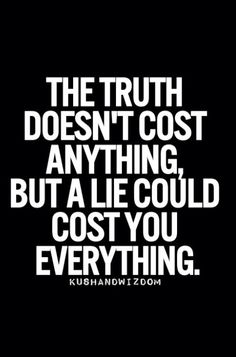 I tell this to my kids almost every single day. I believe in this quote and the value of the truth is priceless! Even if the truth isn't pleasant! Quotable Quotes, True Quotes, Words Quotes, Funny Quotes, Sayings, Honesty Quotes, Quotes Images, People Quotes, Life Quotes Love