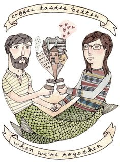 // it even looks like us! right down to the beard and the quirky sweater. may our full coffee mugs be the only things that ever come between us. ['coffee tastes better' by brooke webber]