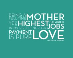 Being a mom, working or staying at home, is the best/toughest job in the world! && worth every minute of it because my man actually works a hard working job for his family like a REAL man should!! I'm happy to be a stay at home mom && I know if every mom could they would if they had a real man in their lives. ♥