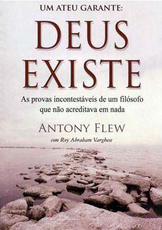 Um ateu garante: DDeeuuss eexxiissttee as provas incontestáveis de um filósofo que não acreditava em nada Antony Flew com ...