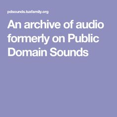 An archive of audio formerly on Public Domain Sounds