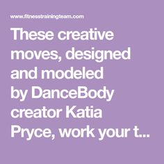 These creative moves, designed and modeled by DanceBody creator Katia Pryce, work your thighs in ways you didn't know were possible. (But don't psych yourself out—while they may look fa…