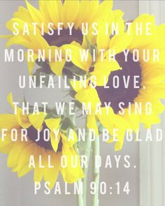 """The merciful love of God SATISFIES! Hallelujah!!! """"O satisfy us early with thy mercy; that we may rejoice and be glad all our days."""""""