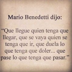 """""""... que duele lo que tenga que doler, que pase lo que tenga que pasar."""" Mario Benedetti. A veces el amor duele.   frases de amor y desamor   pensamientos y reflexiones de amor.   #frasesdeamor #frasesdedesamor #lovequotes"""