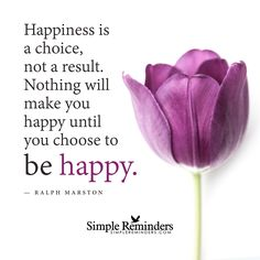 Choose to be happy by Ralph Marston