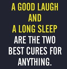 Laugh and Sleep. The Best Prescription ever!