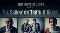 Skit Guys - The Skinny on Truth and Grace, via YouTube.
