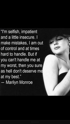 My favorite Marilyn quote, and sooooo true.