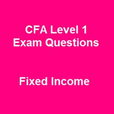 Readily available for free online practice, 40 CFA Level 1 Exam Questions Free with Answers on Fixed Income included in our CFA practice exams and mock exams is definitely right on point because it is quite accessible and thoroughly covered through over many topics which is very essential for your certification state exams.