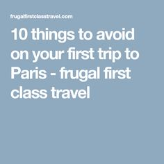 10 things to avoid on your first trip to Paris - frugal first class travel
