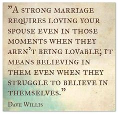 Many times in marriages, one partner may require more love, energy, and support more than the other due to life circumstances. In strong marriages, the ailing person's partner will rise to the occasion and provide that extra love, energy, and support without question so that his/her spouse can succeed again. This is because strong marriages are true partnerships.