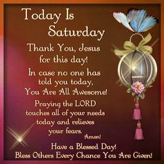 Today Is Saturday. Thank You, Jesus. Amen! Have a Blessed Day!
