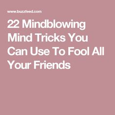 22 Mindblowing Mind Tricks You Can Use To Fool All Your Friends