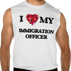 I love my Immigration Officer Sleeveless Shirts Tank Tops
