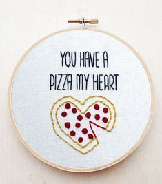 You Have a Pizza My Heart Hand Embroidery Pizza Food Pun Art Love Pizza Hand