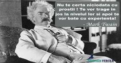 Nu te certa niciodata cu oamenii prosti !Te vor trage in jos la nivelul lor si apoi te vor bate cu experienta ! Mark Twain #twain #quotes #pastiledeintelepciune