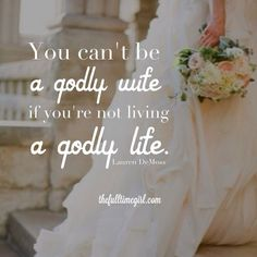 You can't be a godly wife if you're not living a godly life- Lauren DeMoss