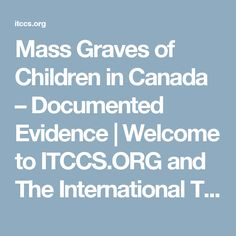 Mass Graves of Children in Canada – Documented Evidence | Welcome to ITCCS.ORG and The International Tribunal into Crimes of Church and State