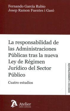 La Responsabilidad de las Administraciones Públicas tras la nueva Ley de Régimen Jurídico del Sector Público : cuatro estudios / Fernando García Rubio