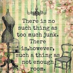 There is no such thing as too much junk. There is, however, such a thing as not enough room.