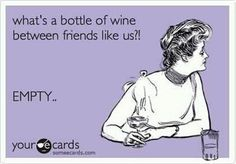 Yeah for friends!!! And wine!!