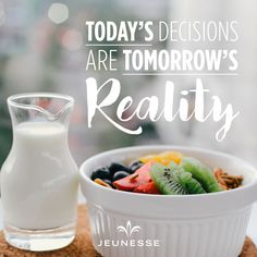 Today's decisions are tomorrow's reality.