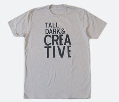 Tall, dark & creative tee