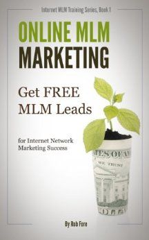 Online MLM Marketing - How to Get 100+ Free MLM Leads Per Day for Massive Network Marketing Success (Online MLM Training Series) Kindle Edition