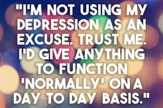"""""""Just because I'm a genuinely positive person doesn't mean I don't have depression. It is so much more than being sad and negative. For me it's more about having no motivation for anything, which is frustrating because I am a very ambitious person."""""""