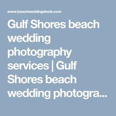 Gulf Shores beach wedding photography services | Gulf Shores beach wedding photography