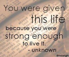 You were given this life....