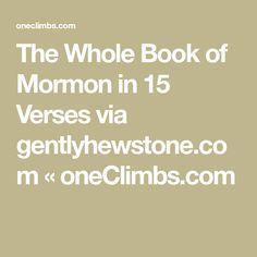 The Whole Book of Mormon in 15 Verses via gentlyhewstone.com « oneClimbs.com