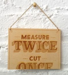This made me laugh way to much! I am such an amateur lol:)    Measure Twice Wood Art by Dirty Bandits on Scoutmob Shoppe