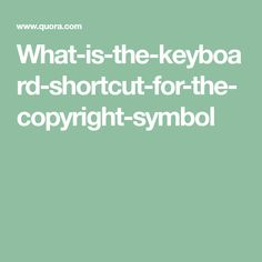 What-is-the-keyboard-shortcut-for-the-copyright-symbol
