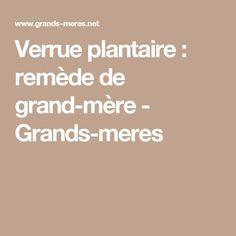 Verrue plantaire : remède de grand-mère - Grands-meres